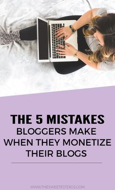 Want to start making money blogging, girlboss? Do it the smart way and avoid these 5 mistakes every blogger makes when they monetize their blog! << The Sweetest Digs