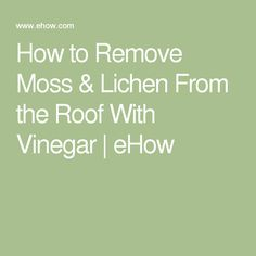 How to Remove Moss & Lichen From the Roof With Vinegar | eHow