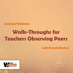 Learn about how to plan and implement engaging teacher walk-throughs in this webinar with Donald Kachur.