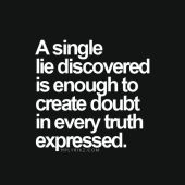 single lie discovered is enough to create doubt in. A single lie discovered is enough to create doubt in every truth expressed.A single lie discovered is enough to create doubt in every truth expressed. Now Quotes, Quotes Thoughts, Great Quotes, Words Quotes, Quotes To Live By, Motivational Quotes, Funny Quotes, Life Quotes, Inspirational Quotes