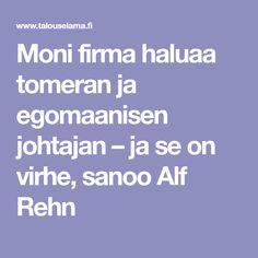 Moni firma haluaa tomeran ja egomaanisen johtajan – ja se on virhe, sanoo Alf Rehn