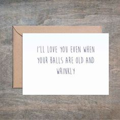 I'll Love You When Your Balls Are Old and Wrinkly. Funny Sarcastic Love Birthday Anniversary Valentine's Day Card. Mature.