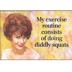 """But this super hilarious rectangular magnet """"My exercise routine consists of doing diddly squats"""""""