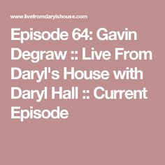 Episode 64: Gavin Degraw :: Live From Daryl's House with Daryl Hall :: Current Episode