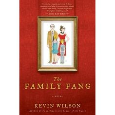The Family Fang by Kevin Wilson — Reviews, Discussion, Bookclubs, Lists