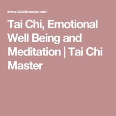 Tai Chi, Emotional Well Being and Meditation | Tai Chi Master