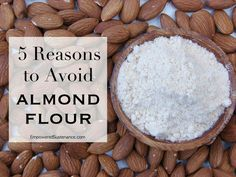 Almond flour is a staple for grain free baking, but it should be used with judicious moderation. Here are 5 Reasons to Avoid Almond Flour
