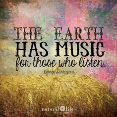 The earth has MUSIC for those who listen...