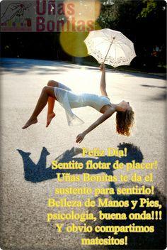 Felíz Día! Sentite flotar de placer! Uñas Bonitas te da el sustento para sentirlo! Belleza de Manos y Pies, psicología, buena onda!!! Y obvio compartimos  matesitos!