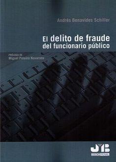El delito de fraude del funcionario público / Andrés Benavides Schiller ; prólogo de Miguel Polaino Navarrete.. -- [Barcelona] : Bosch, 2016