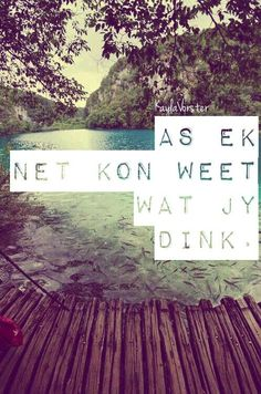 As ek net kon weet wat jy dink Me Quotes, Qoutes, Afrikaanse Quotes, Words Of Encouragement, True Words, Embedded Image Permalink, Favorite Quotes, Quotations, It Hurts