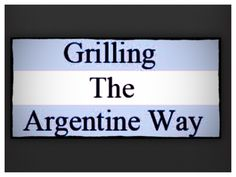 Grilling the argentine way