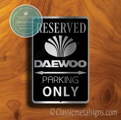 Classic Style Daewoo Parking Only Sign – Gift for Daewoo Owner – UV Protected Weatherproof Signs Suitable for Outdoor or Indoor Use – Exclusively from Classic Metal Signs Open Close Sign, Reserved Parking Signs, No Soliciting Signs, Cafe Sign, Sports Signs, Man Cave Signs, Garage Signs, Business Signs, Room Signs