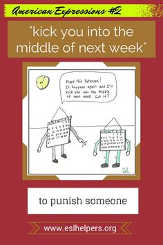 American Slang: Kick you into middle of next week!