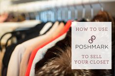 Great tips to help clear out your closet ~ poshmark-selling-closet-how-to