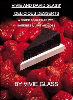 Vivie and David Glass' Delicious Desserts A Recipe Book Filled with Sweetness, Love, and Loss - Kindle edition by Vivie Glass. Cookbooks, Food & Wine Kindle eBooks @ Amazon.com.
