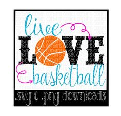 Live Love Basketball Cutting File - SVG & PNG Files - Silhouette Cameo/Cricut by CorbinsCloset on Etsy