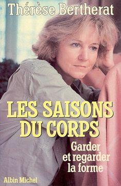 Les Saisons du corps: Garder et regarder la forme by THERESE BERTHERAT http://www.amazon.ca/dp/2226023135/ref=cm_sw_r_pi_dp_7cCnvb0WEPPKS