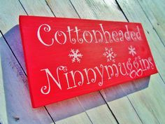 """Funny Christmas Decoration """"Cottonheaded Ninnymuggins"""" From The Elf movie, quote sign, wood christmas signs, buddy the elf, Holiday Decor by deSignsOfExpression on Etsy https://www.etsy.com/listing/197226305/funny-christmas-decoration-cottonheaded"""