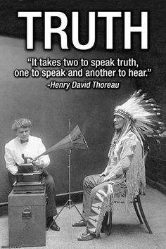 Truth ( photo is Blackfoot chief being recorded on phonograph by Frances Densmore,  1916. )