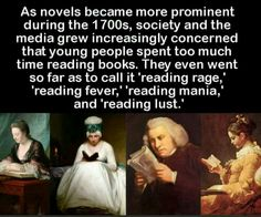 As novels became more prominent during the 1700s, society and the media grew increasingly concerned that young people spent too much time reading books. They even went so far as to call it 'reading rage,' 'reading fever,' 'reading mania,' and 'reading lust.'