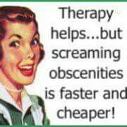 Therapy helps, but screaming obscenities if faster & cheaper!