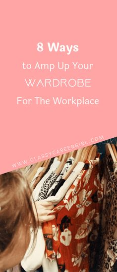 8 Ways to Amp Up Your Wardrobe For The Workplace  Read more: http://www.classycareergirl.com/2018/07/wardrobe-amp-up-workplace/  #wardrobes  #dresscode