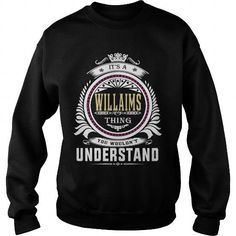 willaims  Its a willaims Thing You Wouldnt Understand  T Shirt Hoodie Hoodies YearName Birthday