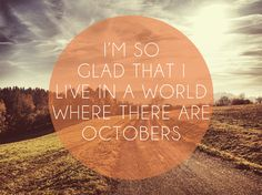 I am never myself more than in the month of October.