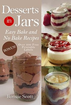 Country Mouse City Spouse Today's Free eBooks: April Desserts in Jars: Easy Bake and No Bake Recipes- Bonnie Scott Cake In A Jar, Dessert In A Jar, No Bake Desserts, Delicious Desserts, Dessert Recipes, Sweet Desserts, Wine Recipes, Baking Recipes, Do Nothing Cake