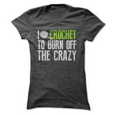 """best-lovequotes: """"I Crochet To Burn Off The Crazy T-shirt """""""