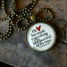 He has made everything BEAUTIFUL in its time Ecclesiastes 3 11 Necklace