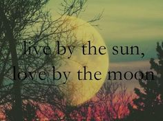 love by the moon live by the sun quote - Bing images Beautiful Moon, Beautiful Words, Moon Quotes, Life Quotes, Sunset Quotes, You Are My Moon, Stay Wild Moon Child, Under Your Spell, Moon Magic