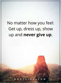 never give up quotes No matter how you feel: Get up, dress up, show up and never give up. Motivational Posts, Inspirational Quotes, Positive Thoughts, Positive Vibes, Never Give Up Quotes, Take What You Need, Dance Quotes, Good Habits, Life Lessons