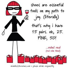So many shoes, so little time. So many shoes, so little time. Red Blend Wine, Red Wine, Middle Sister Wine, Best Quotes, Funny Quotes, Qoutes, Diva Quotes, Woman Wine, Wine Tags