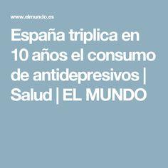 España triplica en 10 años el consumo de antidepresivos   Salud   EL MUNDO
