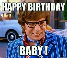 The film that launched a million bad impressions, Austin Powers: International Man of Mystery also deserves to be remembered as an inspi. Happy Birthday Baby, Happy Birthday Quotes, Happy Birthday Greetings, Birthday Messages, Funny Birthday, Birthday Funnies, Romantic Birthday, Birthday Sayings, Sister Birthday