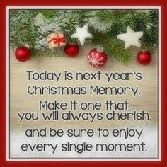 Today is next year's Christmas Memory... love family quote memories christmas cherish