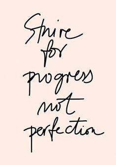 Strive for progress not perfection. #quote #wordsofwisdom #typography