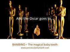 And the Oscar goes to... BAMBINO - The Magical Baby Tooth www.preciousbabytooth.com