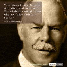 """Our blessed Lord Jesus is still alive, and continues  His ministry through those who are filled with His Spirit."" - Smith Wigglesworth #continues #ministry #lordjesus"