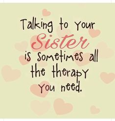 Talking To Your Sister Is The Best Therapy quotes quote sisters sister family quote family quotes siblings sister quotes i love my sister quotes quotes for sisters Soul Sister Quotes, Missing Sister Quotes, Cute Sister Quotes, Little Sister Quotes, Sister Poems, Brother Sister Quotes, Best Friend Quotes, New Quotes, Sister Sayings