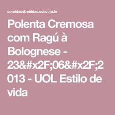 Polenta Cremosa com Ragú à Bolognese  - 23/06/2013 - UOL Estilo de vida