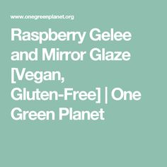 Raspberry Gelee and Mirror Glaze [Vegan, Gluten-Free]   One Green Planet
