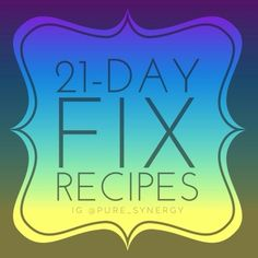 21-Day Fix recipes Get yours here! 21 Day Fix- Only TWO spots in left April start group!!  Details here :  beachbodycoach.com/ngleaves or  email me: dancepizzazz@yahoo.com