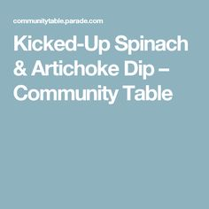 Kicked-Up Spinach & Artichoke Dip – Community Table