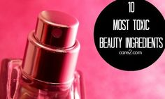 Many of the beauty supplies on store shelves contain toxic ingredients. Here are 10 of the worst toxic beauty ingredients in those bottles. AVOID.