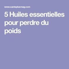 5 Huiles essentielles pour perdre du poids Cellulite Oil, Doterra, Stay Fit, Skin Care Tips, Aromatherapy, Beauty Hacks, Beauty Tips, Health Fitness, Medical