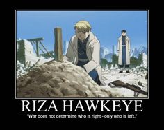 "Riza Hawkeye, Fullmetal Alchemist: ""War does not determine who is right - only who is left."" ~ This part made me cry. So many tears..."