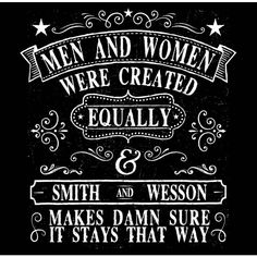 Sons of Liberty Tees: Men and Women Were Created Equally. Smith and Wesson Makes Damn Sure it Stays That Way. Women's T-Shirt.